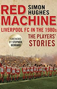 Red Machine: Liverpool FC in the '80s: The Players' Stories from Mainstream Publishing