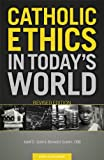 Catholic Ethics in Todays World, Revised Edition