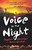 Pastor Surprise Voice in the Night: The True Story Of A Man And The Miracles That Are Changing Africa