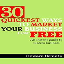 30 Quickest Ways to Market Your Business for Free: Internet Marketing Strategy, Internet Marketing Strategies, Network Marketing Internet Business, Internet (       UNABRIDGED) by Howard Schultz Narrated by Clare Feighan