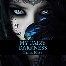 My Fairy Darkness: The Darkest Fairy Series, Book 1 Audiobook by Ellie Keys, E.L.R. Jones Narrated by Alison Schonhoff