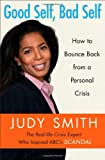 Good Self, Bad Self: How to Bounce Back from Setbacks (1451650000) by Smith, Judy