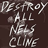 Destroy All Nels Cline by Nels Cline (2001-04-24)