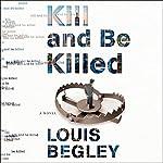 Kill and Be Killed: Jack Dana, Book 2 | Louis Begley