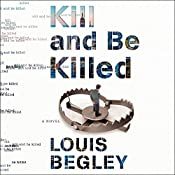 Kill and Be Killed: Jack Dana, Book 2 | Louis Begley