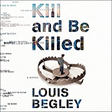Kill and Be Killed: Jack Dana, Book 2 Audiobook by Louis Begley Narrated by Stephen R. Thorne