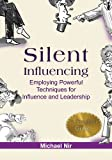 Silent Influencing - Employing Powerful Techniques for Influence and Leadership (The Leadership Series)