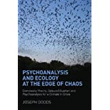 Psychoanalysis and Ecology at the Edge of Chaos: Complexity Theory, Deleuze|Guattari and Psychoanalysis for a Climate in Crisisby Joseph Dodds