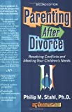 Philip Michael Stahl Parenting After Divorce: Resolving Conflicts and Meeting Your Children's Needs (Rebuilding Books)