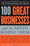 100 Great Businesses and the Minds Behind Them by Holland, Angus, Ross, Emily (2005) Paperback