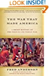 The War That Made America: A Short Hi...