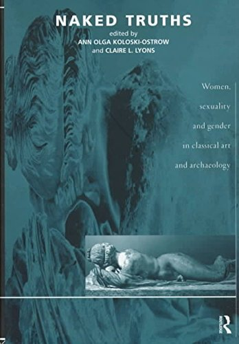 [(Naked Truths : Women, Sexuality and Gender in Classical Art and Archaeology)] [Edited by Ann Olga Koloski-Ostrow ] published on (August, 1997)