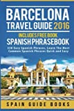 img - for Barcelona: Barcelona Travel Guide 2016, Includes Free Book: Spanish Phrasebook, 350 Easy Spanish Phrases (Barcelona Travel Guide, Barcelona Guide Books, Barcelona Guide, Barcelona Travel Guide 2016) book / textbook / text book