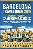 Barcelona: Barcelona Travel Guide 2016, Includes Free Book: Spanish Phrasebook, 350 Easy Spanish Phrases (Barcelona Travel Guide, Barcelona Guide Books, Barcelona Guide, Barcelona Travel Guide 2016)