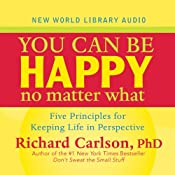 You Can Be Happy No Matter What: Five Principles Your Therapist Never Told You | [Richard Carlson]