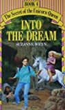 Into the Dream (The Secret of the Unicorn Queen, Book 4) (0449903583) by Suzanne Weyn