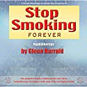 Stop Smoking Forever  by Glenn Harrold Narrated by Glenn Harrold