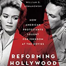 Reforming Hollywood: How American Protestants Fought for Freedom at the Movies  (       UNABRIDGED) by William D. Romanowski Narrated by Eric Martin