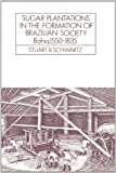 img - for Sugar Plantations in the Formation of Brazilian Society: Bahia, 1550-1835 (Cambridge Latin American Studies) book / textbook / text book