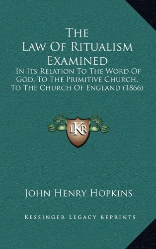 The Law of Ritualism Examined: In Its Relation to the Word of God, to the Primitive Church, to the Church of England (1866)