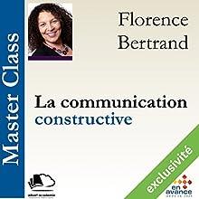 La communication constructive (Master Class) | Livre audio Auteur(s) : Florence Bertrand Narrateur(s) : Florence Bertrand
