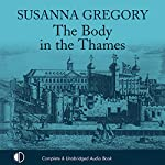 The Body in the Thames: A Thomas Chaloner Adventure, Book 6   Susanna Gregory