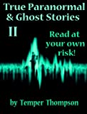 True Paranormal & Ghost Stories II: READ AT YOUR OWN RISK! (Real Paranormal Stories: READ AT YOUR OWN RISK!)