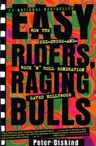 Easy Riders, Raging Bulls: How the Sex-Drugs-and-Rock 'N'...