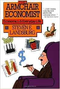 Armchair Economist Economics Amp Everyday Life Steven E