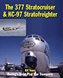 The 377 Stratocruiser & KC-97 Stratofreighter: Boeings Great Post War Transports