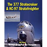 The 377 Stratocruiser & KC-97 Stratofreighter: Boeing's Great Post War Transports ~ Bill Yenne