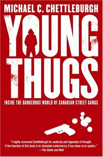 Young Thugs: Inside the Dangerous World of Canadian Street Gangs