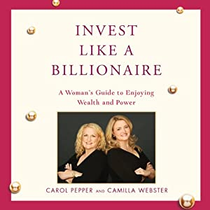 Invest Like a Billionaire | [Carol Pepper, Camilla Webster]