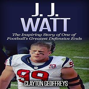 J.J. Watt: The Inspiring Story of One of Football's Greatest Defensive Ends Audiobook