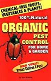100% Natural Organic Pest Control: For Home and Garden