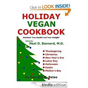 Holiday Vegan Cookbook Dorothy R. Bates and Dr. Neal Barnard