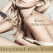 Beyond the Veil: Sophie Masterson/Dixon Security Series Book 2 Audiobook by Kate Allenton Narrated by Tess Irondale