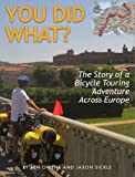 You Did What?  The Story of a Bicycle Touring Adventure Across Europe