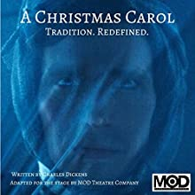 A Christmas Carol: Tradition. Redefined.: Adapted for the Stage by the MOD Theatre Company NYC Performance by Charles Dickens, Andrea Daveline - editor, Adam Daveline - editor Narrated by  MOD Theatre Company