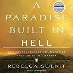 A Paradise Built in Hell: The Extraordinary Communities That Arise in Disaster | Rebecca Solnit