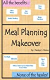 Meal Planning Makeover:  All the Benefits...None of the Hassles