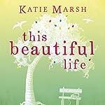This Beautiful Life   Katie Marsh