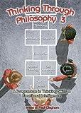 Thinking Through Philosophy (Bk.3)