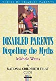 img - for DISABLED PARENTS: Dispelling the Myths (National Childbirth Trust Guide) book / textbook / text book