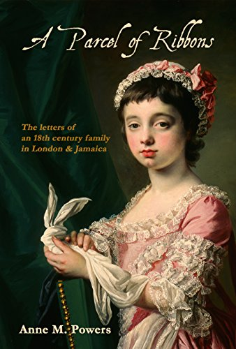 A Parcel of Ribbons: Letters of an 18th century family in London and Jamaica