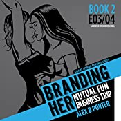 Branding Her 2: Mutual Fun & Business Trip | Alex B. Porter