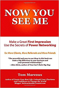 Now You See Me - Make A Great First Impression - Use Secrets Of Power Networking: For More Clients, More Referrals And More Friends