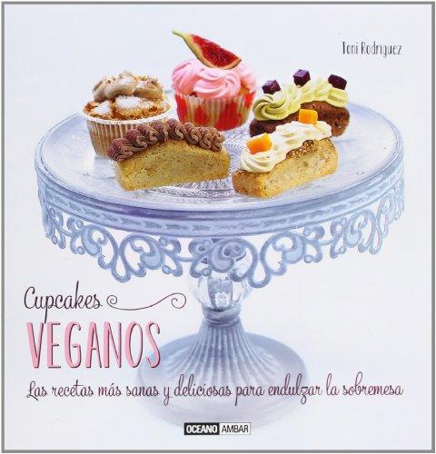 Cupcakes veganos: Las recetas más sanas y deliciosas para endulzar la sobremesa (Cocina Ilustrados)
