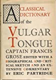 Classical Dictionary of the Vulgar Tongue by Captain Francis Grose.