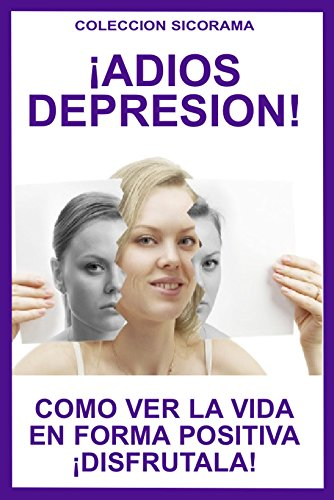 adios-depresion-como-ver-la-vida-en-forma-positiva-disfrutala-coleccion-sicorama-n-5-spanish-edition